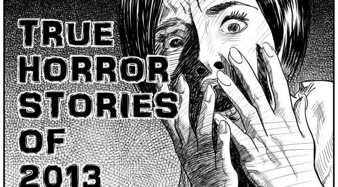 Top 7 True Horror Stories of 2013