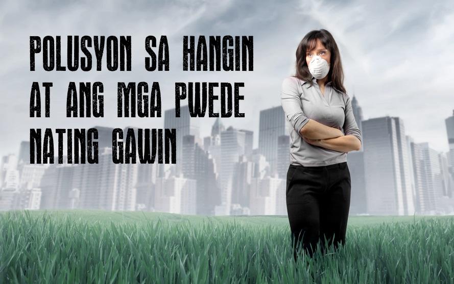 Polusyon sa Hangin at ang mga Pwede Nating Gawin | The Pinoy
