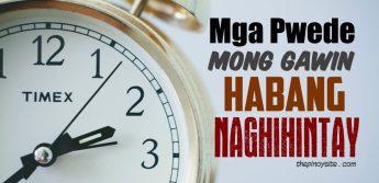 mga pwedeng gawin habang naghihintay